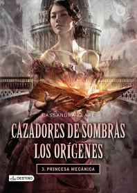 Cazadores de sombras Los orígenes 3. Princesa mecánica.