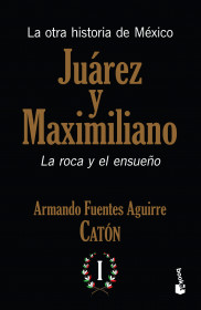 La otra historia de México. Juárez y Maximiliano I